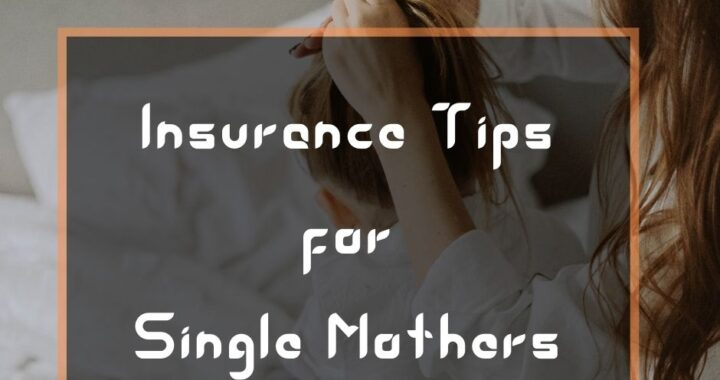 Insurance Tips for Single Mothers